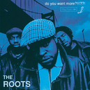 Do You Want More?!!!??!/The Roots