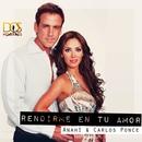 Rendirme En Tu Amor (feat. Carlos Ponce)/Anahi