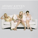 Someone Like Me/Atomic Kitten