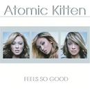 Feels So Good/Atomic Kitten