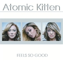 Feels So Good/Atomic Kitten