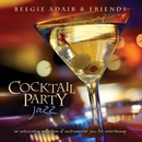 Cocktail Party Jazz: An Intoxicating Collection Of Instrumental Jazz For Entertaining/Beegie Adair & Friends