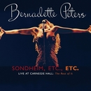Sondheim, Etc., Etc. Bernadette Peters Live At Carnegie Hall (the rest of it)/Bernadette Peters