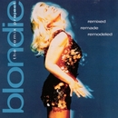 Remixed Remade Remodeled - The Blondie Remix Project/Blondie
