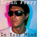 In Your Mind/Bryan Ferry