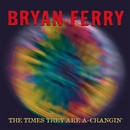 The Times They Are A-Changin'/Bryan Ferry