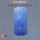 Dancing On The Edge/Bruce Mitchell