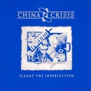 Flaunt The Imperfection/China Crisis