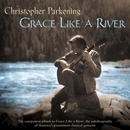 Grace Like A River/Christopher Parkening