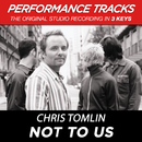 Not To Us (Performance Tracks) - EP/Chris Tomlin