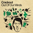 Out Of Our Minds/Crackout