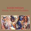 Alchemy - An Index Of Possibilities/David Sylvian