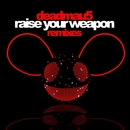 Raise Your Weapon (Remixes)/deadmau5