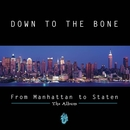 From Manhattan To Staten/DOWN TO THE BONE