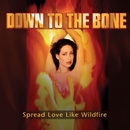Spread Love Like Wildfire/DOWN TO THE BONE