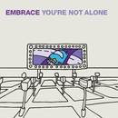 You're Not Alone/Embrace