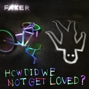How Did We Not Get Loved? - EP/Faker