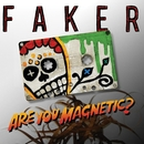 Are You Magnetic?/Faker