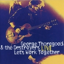 Let's Work Together - George Thorogood & The Destroyers LIVE/George Thorogood And The Destroyers