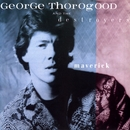 Maverick/George Thorogood And The Destroyers