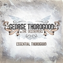 Essential Thorogood/George Thorogood