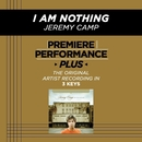 Premiere Performance Plus: I Am Nothing/Jeremy Camp