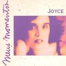 Meus Momentos: Joyce/Joyce