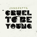 Cruel To Be Young/Jonezetta