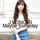 Maybe Someday/JYONGRI
