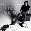 I Told You So (Digital)/Keith Urban