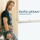 Somebody Like You/Keith Urban