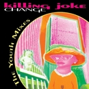 Change: The Youth Mixes E.P./Killing Joke