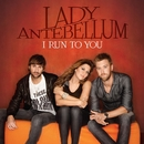 I Run To You (International)/Lady Antebellum