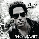 I'll Be Waiting/Lenny Kravitz