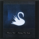 Among My Swan/Mazzy Star