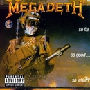 So Far, So Good...So What!/Megadeth