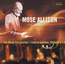 The Mose Chronicles: Live In London Volume 1/Mose Allison