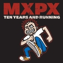 10 Years and Running/Mxpx