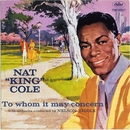 "To Whom It May Concern/Nat """"King"""" Cole"