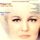 Then Was Then Now Is Now!/Peggy Lee