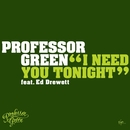 I Need You Tonight/Professor Green