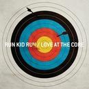 Love At The Core/Run Kid Run
