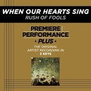 Premiere Performance Plus: When Our Hearts Sing/Rush Of Fools