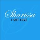 I Got Love/Sharissa