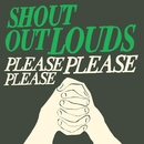 Please Please Please/Shout Out Louds