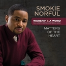 Worship And A Word: Matters Of The Heart/Smokie Norful