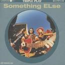 TRIPLE PLAY/Something ELse