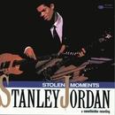 Stolen Moments/Stanley Jordan