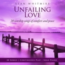 Unfailing Love: 20 Worship Songs Of Comfort And Peace/Stan Whitmire