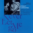 Never Let Me Go (The Rudy Van Gelder Edition)/Stanley Turrentine